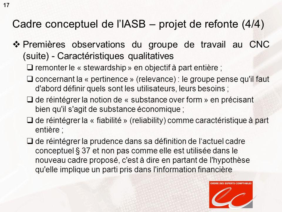17 Cadre conceptuel de lIASB – projet de refonte (4/4) Premières observations du groupe de travail au CNC (suite) - Caractéristiques qualitatives remo