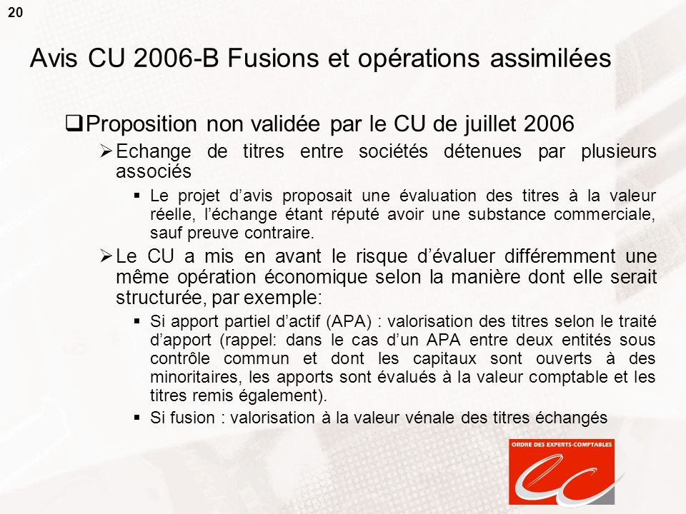 20 Avis CU 2006-B Fusions et opérations assimilées Proposition non validée par le CU de juillet 2006 Echange de titres entre sociétés détenues par plu