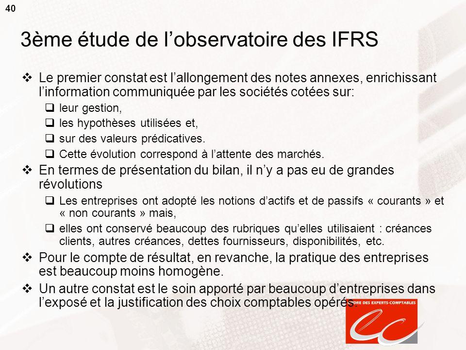40 3ème étude de lobservatoire des IFRS Le premier constat est lallongement des notes annexes, enrichissant linformation communiquée par les sociétés