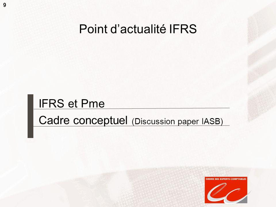9 Point dactualité IFRS IFRS et Pme Cadre conceptuel (Discussion paper IASB)