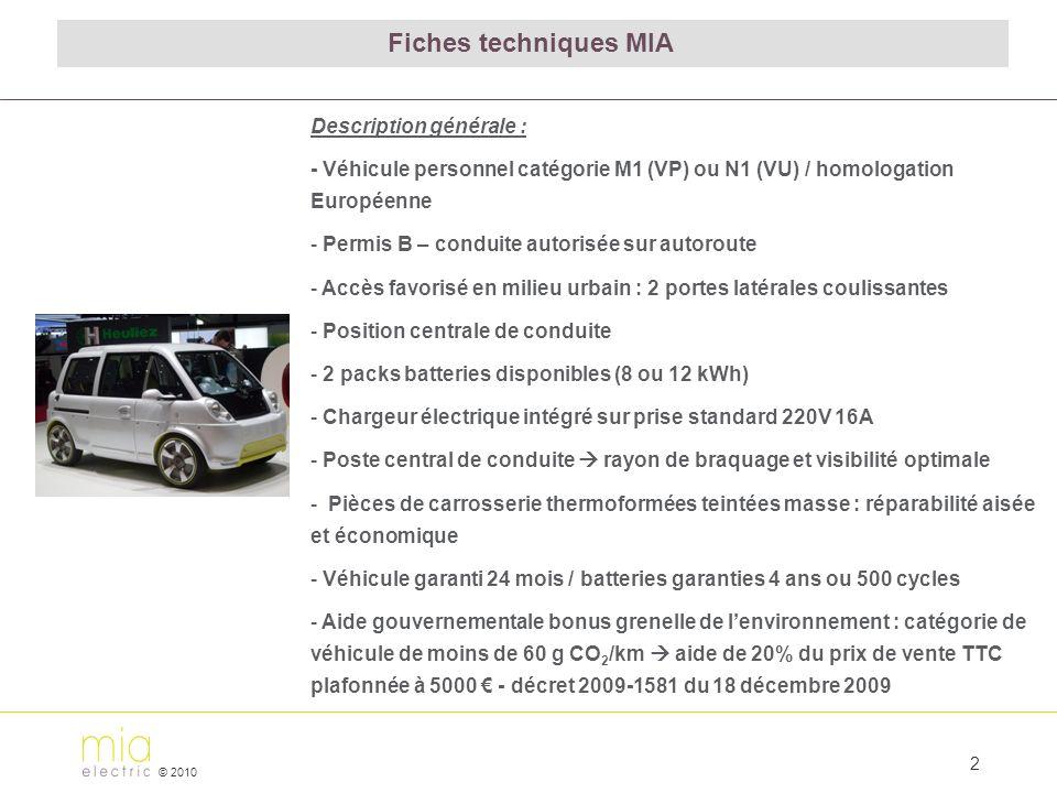 © 2010 3 - mia : - 3 sièges, conducteur en position centrale - Longueur : 2.86 m - Volume de chargement : 0.3 m 3 - mia L : - 4 sièges, conducteur en position centrale - Longueur : 3.17 m - Volume de chargement : 0.4 m3 - mia utilitaire : - 1 ou 2 sièges - Longueur : 3.17 m - Volume de chargement jusquà : 1.7 m3 Versions dérivées 2.86 m 3.17 m