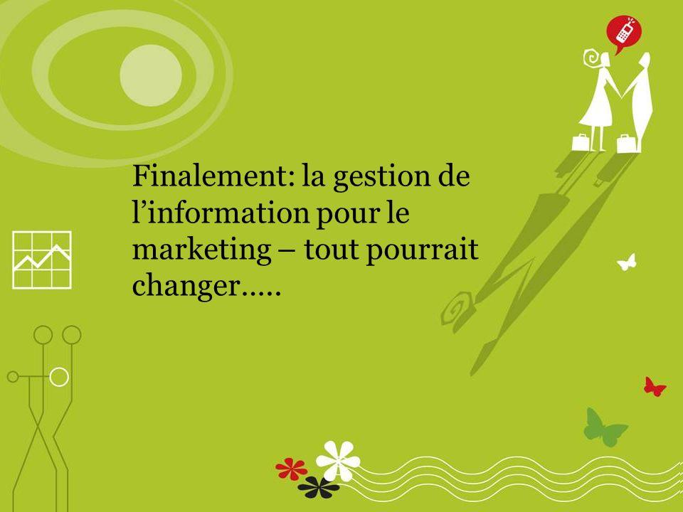 Finalement: la gestion de linformation pour le marketing – tout pourrait changer…..