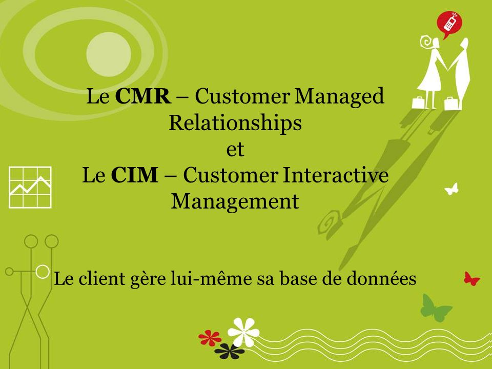 Le CMR – Customer Managed Relationships et Le CIM – Customer Interactive Management Le client gère lui-même sa base de données