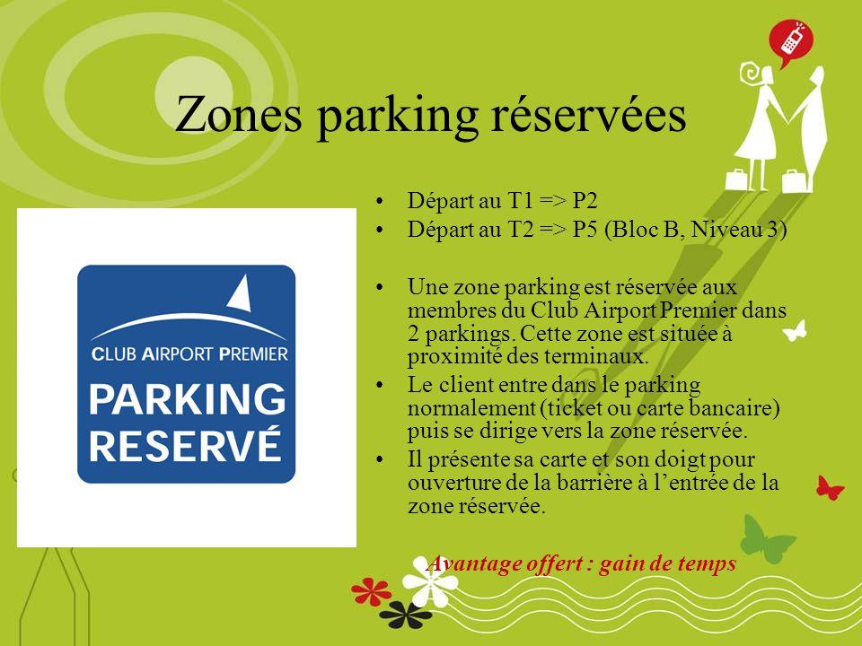 Zones parking réservées Départ au T1 => P2 Départ au T2 => P5 (Bloc B, Niveau 3) Une zone parking est réservée aux membres du Club Airport Premier dans 2 parkings.