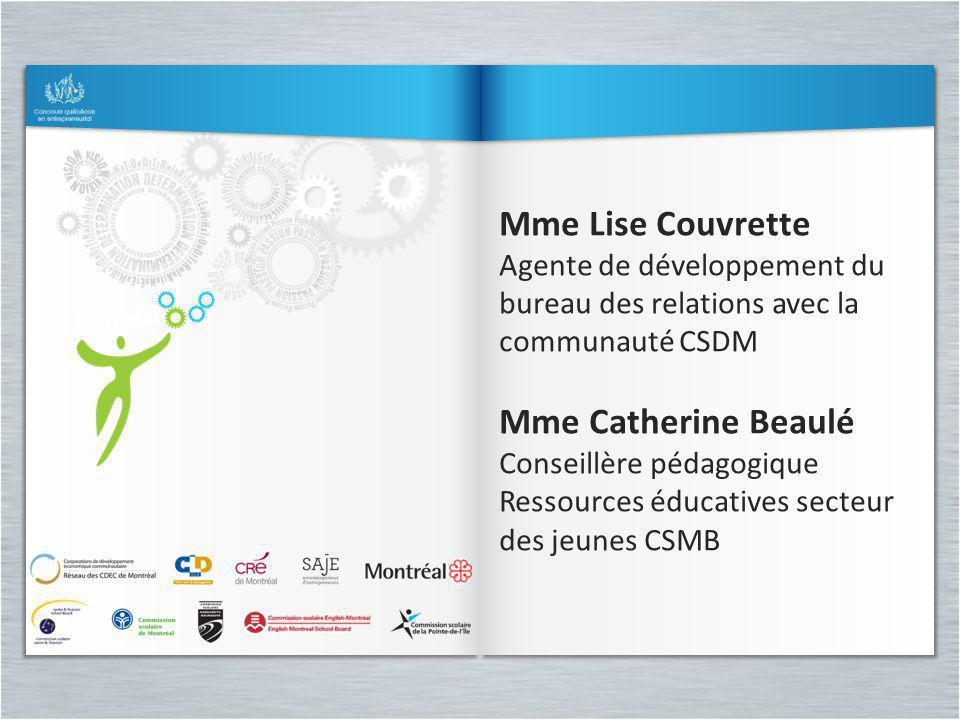 Mme Lise Couvrette Agente de développement du bureau des relations avec la communauté CSDM Mme Catherine Beaulé Conseillère pédagogique Ressources édu