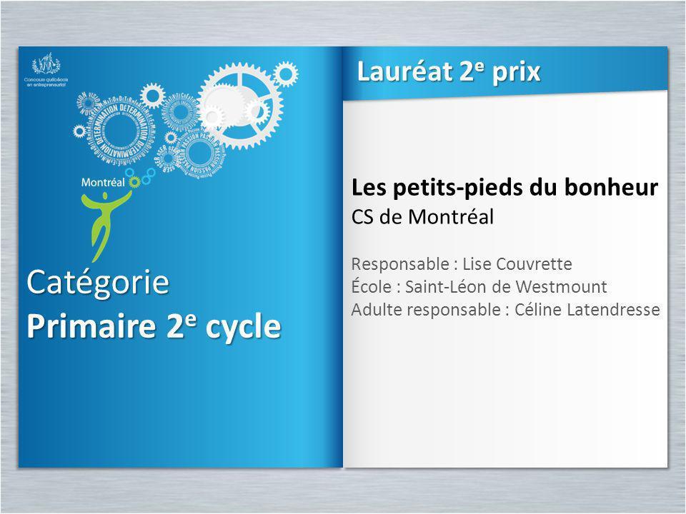 Catégorie Primaire 2 e cycle Catégorie Les petits-pieds du bonheur CS de Montréal Responsable : Lise Couvrette École : Saint-Léon de Westmount Adulte