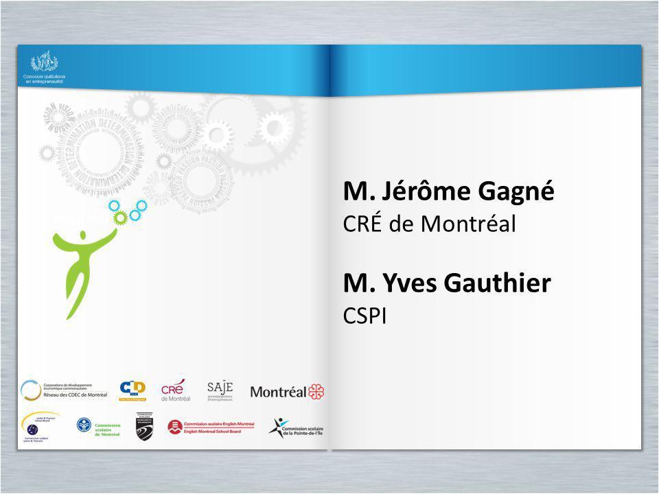 M. Jérôme Gagné CRÉ de Montréal M. Yves Gauthier CSPI M. Jérôme Gagné CRÉ de Montréal M. Yves Gauthier CSPI