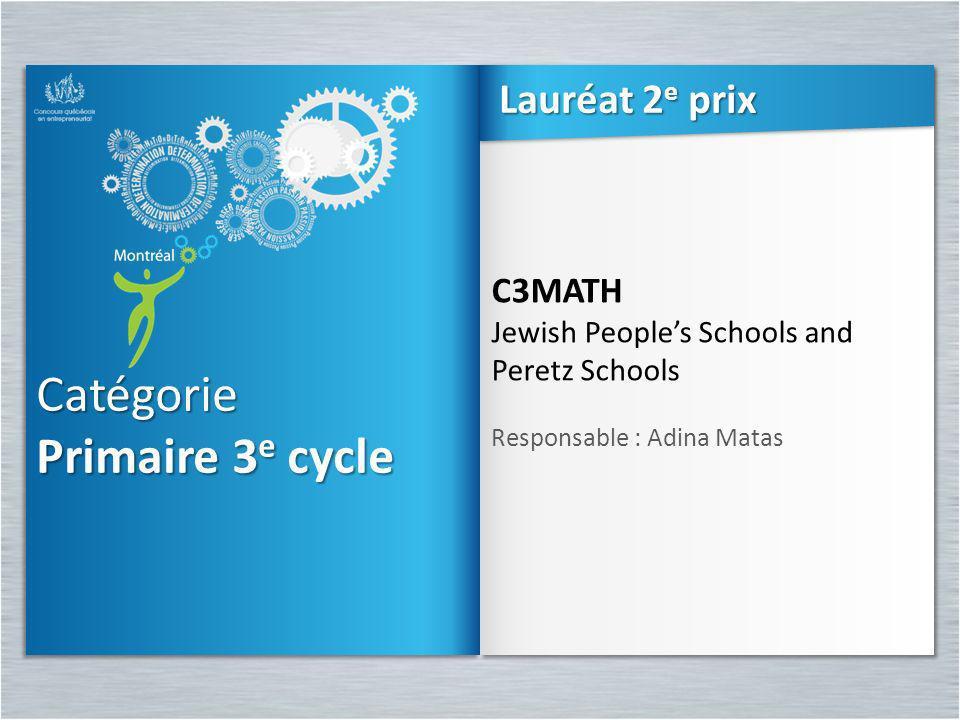 Catégorie Primaire 3 e cycle Catégorie C3MATH Jewish Peoples Schools and Peretz Schools Responsable : Adina Matas C3MATH Jewish Peoples Schools and Pe