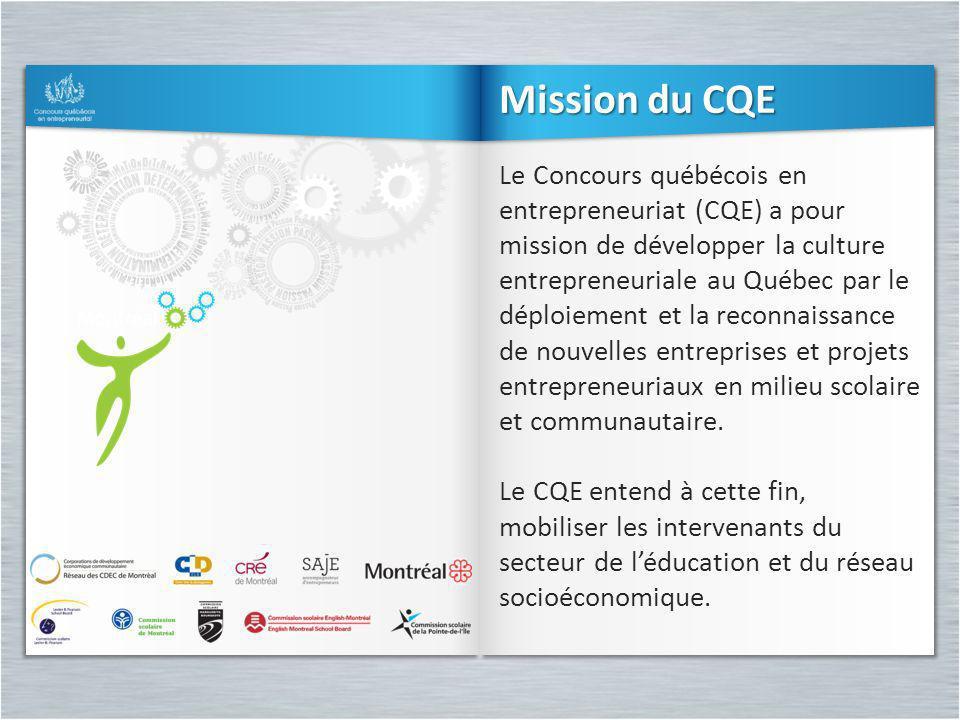 Mission du CQE Le Concours québécois en entrepreneuriat (CQE) a pour mission de développer la culture entrepreneuriale au Québec par le déploiement et