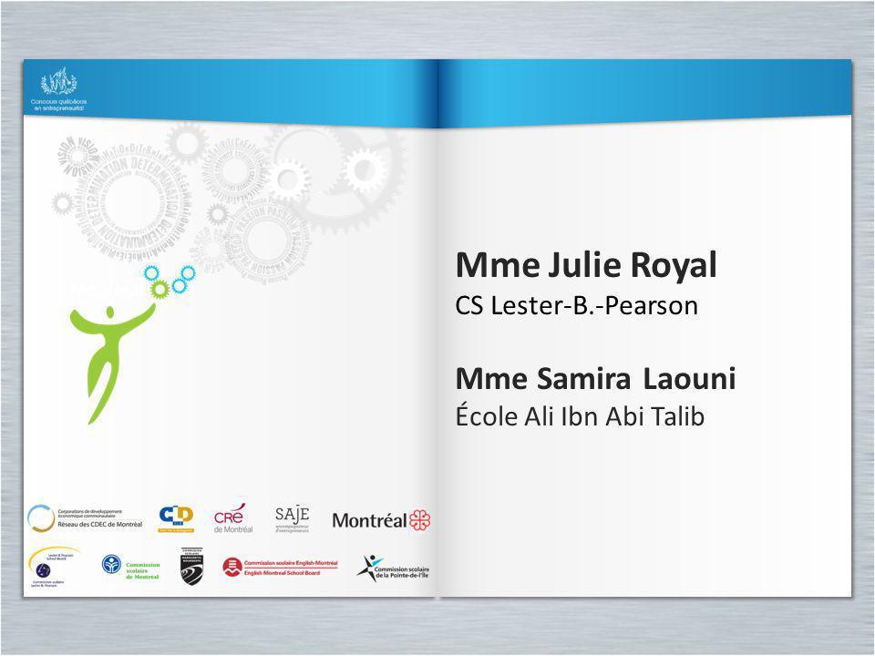 Mme Julie Royal CS Lester-B.-Pearson Mme Samira Laouni École Ali Ibn Abi Talib Mme Julie Royal CS Lester-B.-Pearson Mme Samira Laouni École Ali Ibn Ab