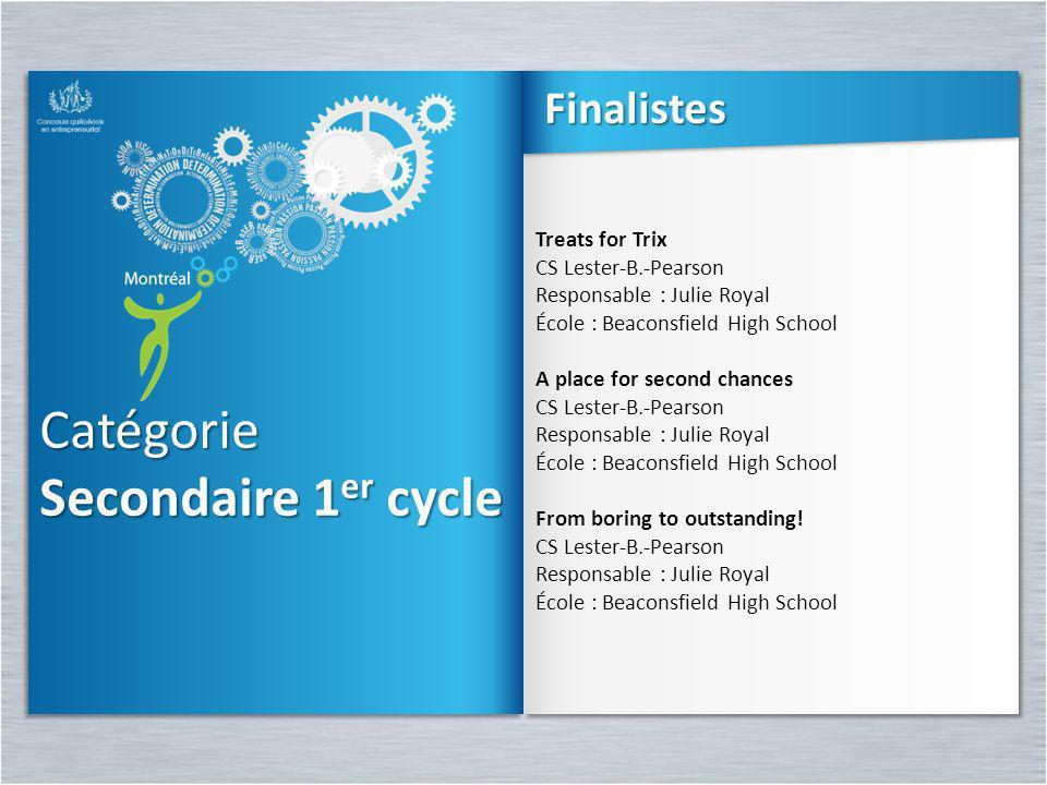 Catégorie Secondaire 1 er cycle Catégorie Treats for Trix CS Lester-B.-Pearson Responsable : Julie Royal École : Beaconsfield High School A place for