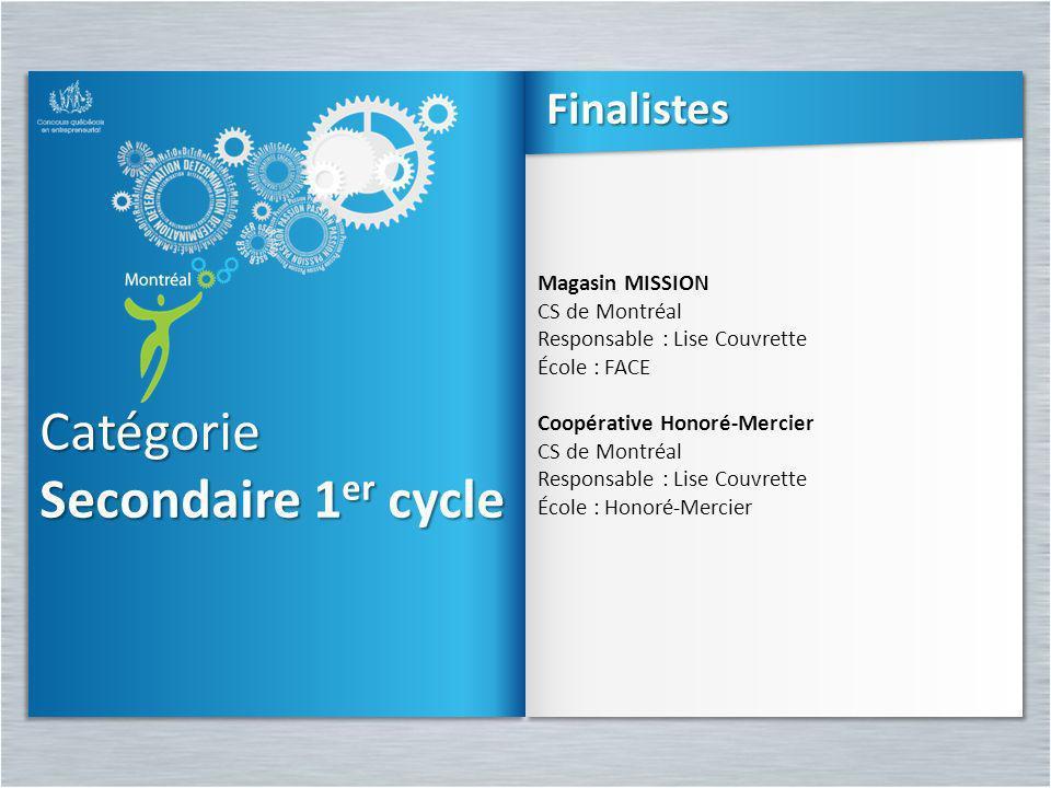 Catégorie Secondaire 1 er cycle Catégorie Magasin MISSION CS de Montréal Responsable : Lise Couvrette École : FACE Coopérative Honoré-Mercier CS de Mo