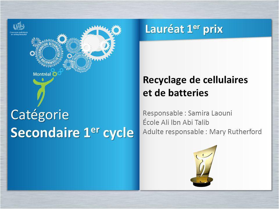 Catégorie Secondaire 1 er cycle Catégorie Recyclage de cellulaires et de batteries Responsable : Samira Laouni École Ali lbn Abi Talib Adulte responsa