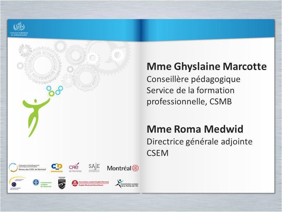 Mme Ghyslaine Marcotte Conseillère pédagogique Service de la formation professionnelle, CSMB Mme Roma Medwid Directrice générale adjointe CSEM Mme Ghy