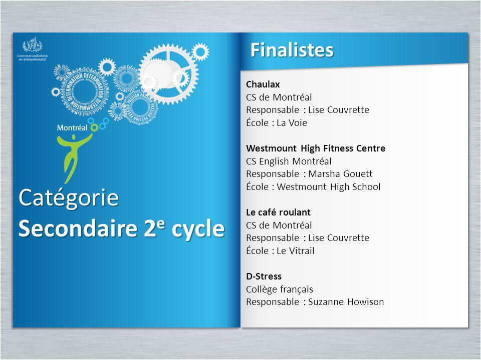 Catégorie Secondaire 2 e cycle Catégorie Chaulax CS de Montréal Responsable : Lise Couvrette École : La Voie Westmount High Fitness Centre CS English