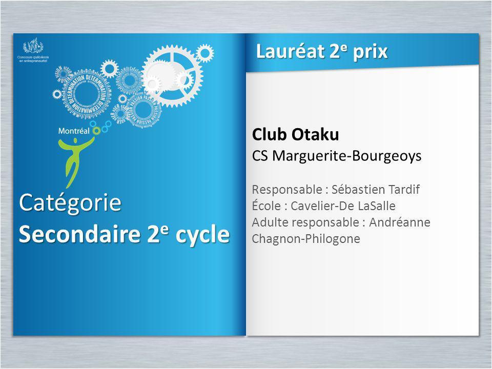 Catégorie Secondaire 2 e cycle Catégorie Club Otaku CS Marguerite-Bourgeoys Responsable : Sébastien Tardif École : Cavelier-De LaSalle Adulte responsa