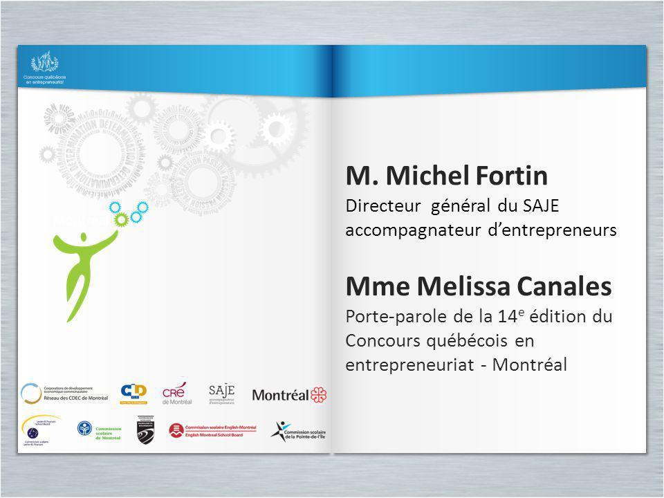 M. Michel Fortin Directeur général du SAJE accompagnateur dentrepreneurs Mme Melissa Canales Porte-parole de la 14 e édition du Concours québécois en