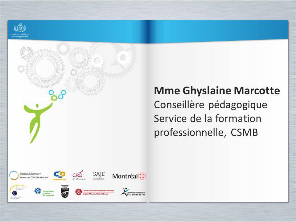 Mme Ghyslaine Marcotte Conseillère pédagogique Service de la formation professionnelle, CSMB Mme Ghyslaine Marcotte Conseillère pédagogique Service de