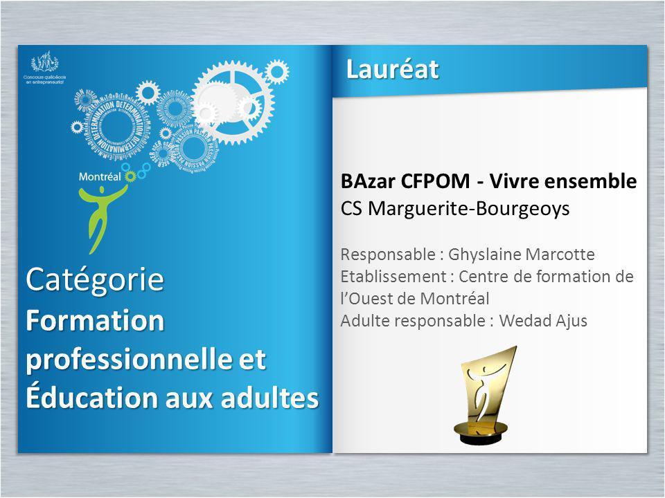 Catégorie Formation professionnelle et Éducation aux adultes Catégorie BAzar CFPOM - Vivre ensemble CS Marguerite-Bourgeoys Responsable : Ghyslaine Ma