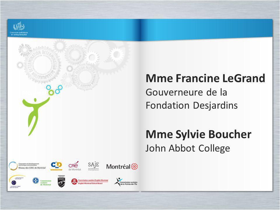 Mme Francine LeGrand Gouverneure de la Fondation Desjardins Mme Sylvie Boucher John Abbot College Mme Francine LeGrand Gouverneure de la Fondation Des