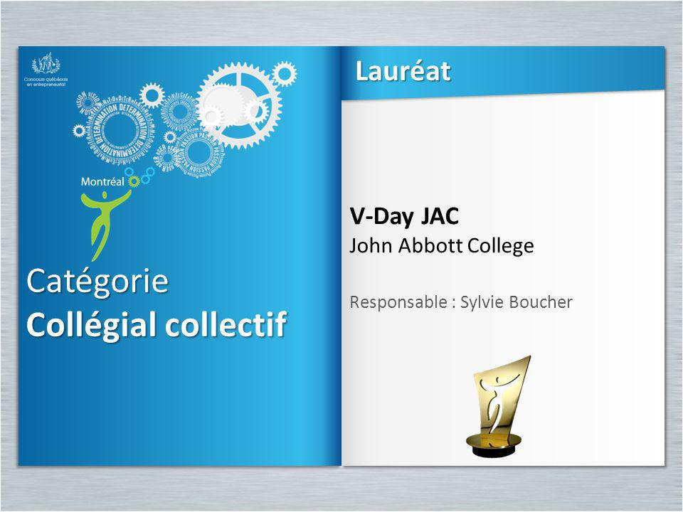 Catégorie Collégial collectif Catégorie V-Day JAC John Abbott College Responsable : Sylvie Boucher V-Day JAC John Abbott College Responsable : Sylvie