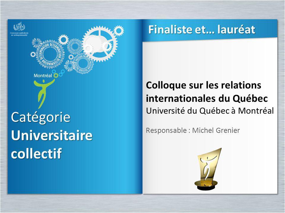 Catégorie Universitaire collectif Catégorie Colloque sur les relations internationales du Québec Université du Québec à Montréal Responsable : Michel