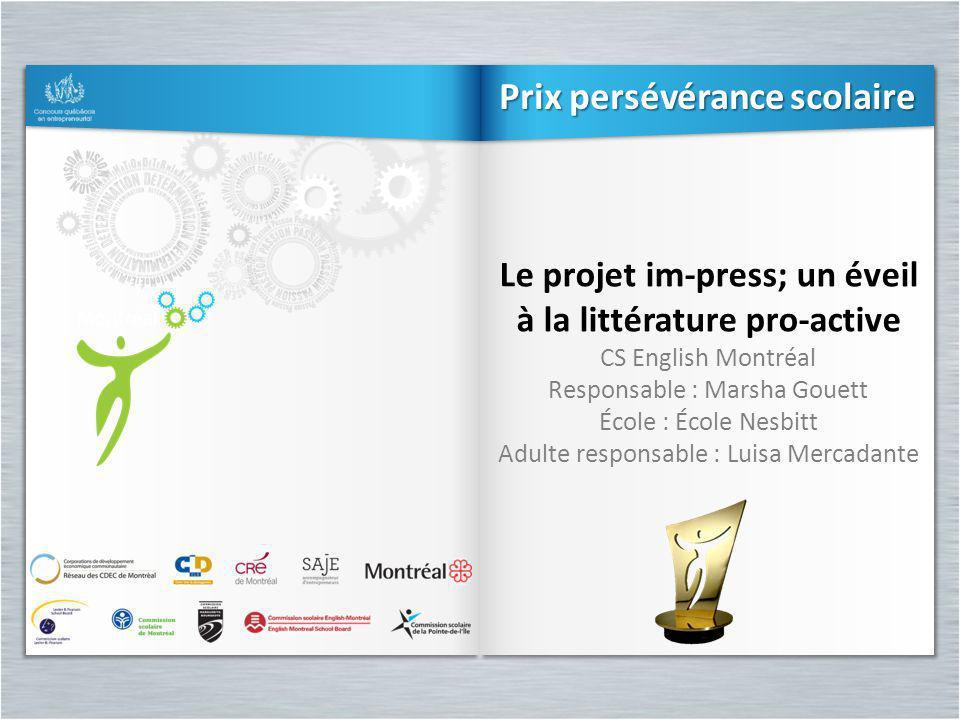 Le projet im-press; un éveil à la littérature pro-active CS English Montréal Responsable : Marsha Gouett École : École Nesbitt Adulte responsable : Lu
