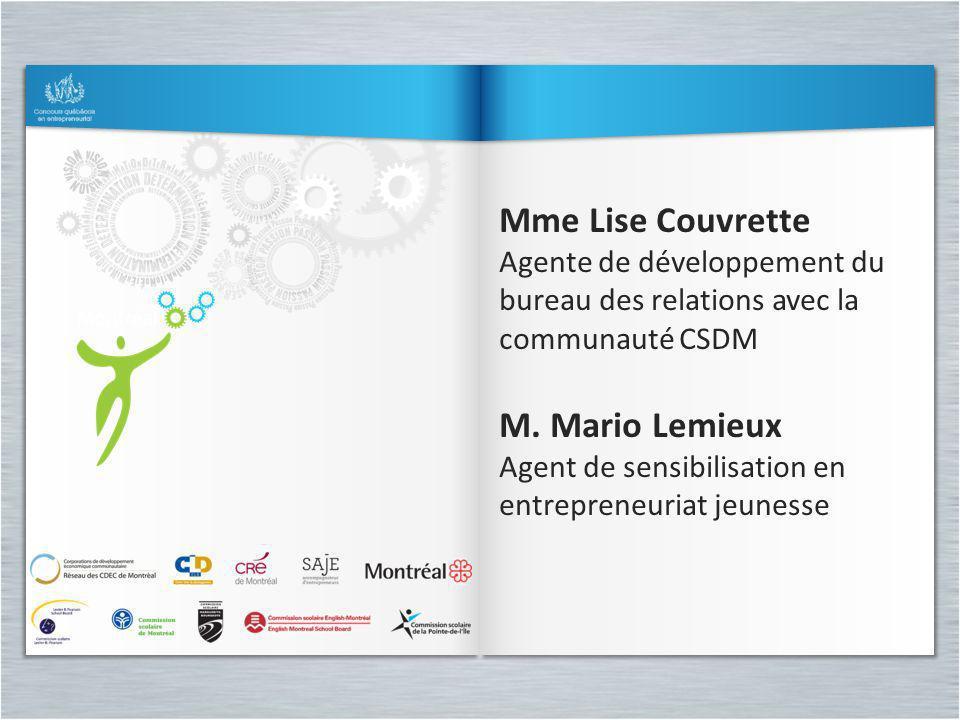 Mme Lise Couvrette Agente de développement du bureau des relations avec la communauté CSDM M. Mario Lemieux Agent de sensibilisation en entrepreneuria