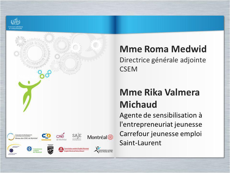 Mme Roma Medwid Directrice générale adjointe CSEM Mme Rika Valmera Michaud Agente de sensibilisation à l'entrepreneuriat jeunesse Carrefour jeunesse e