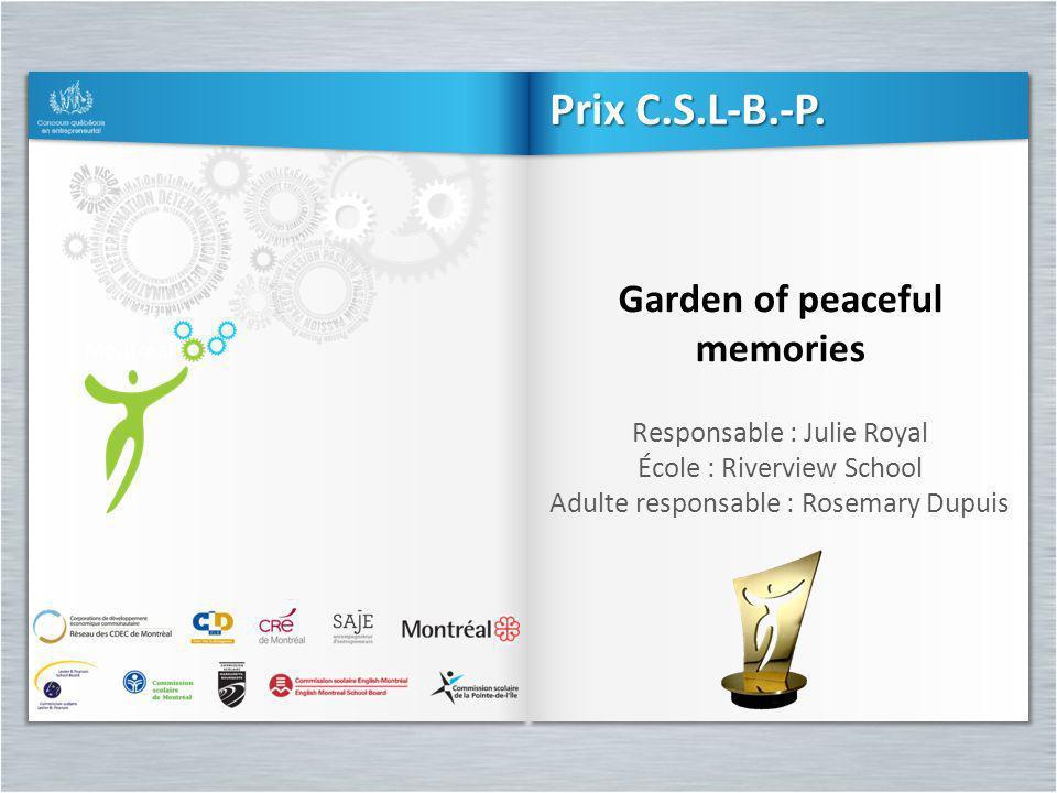 Garden of peaceful memories Responsable : Julie Royal École : Riverview School Adulte responsable : Rosemary Dupuis Garden of peaceful memories Respon
