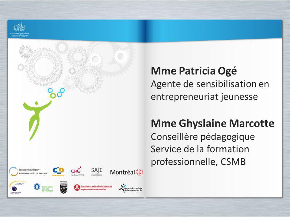 Mme Patricia Ogé Agente de sensibilisation en entrepreneuriat jeunesse Mme Ghyslaine Marcotte Conseillère pédagogique Service de la formation professi