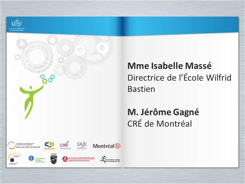 Mme Isabelle Massé Directrice de lÉcole Wilfrid Bastien M. Jérôme Gagné CRÉ de Montréal Mme Isabelle Massé Directrice de lÉcole Wilfrid Bastien M. Jér