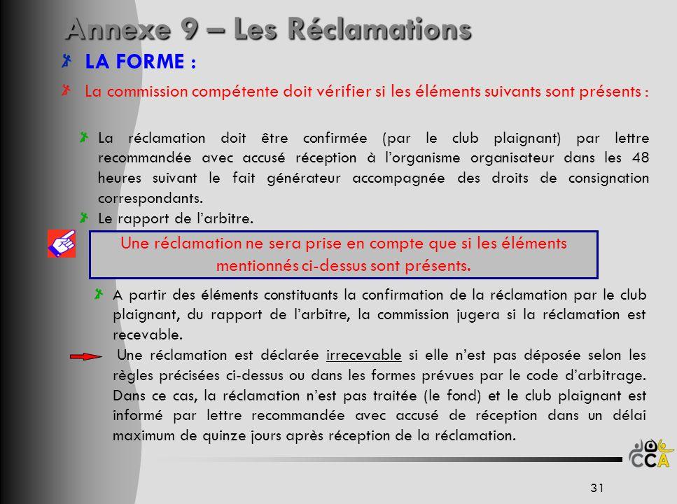 A partir des éléments constituants la confirmation de la réclamation par le club plaignant, du rapport de larbitre, la commission jugera si la réclama