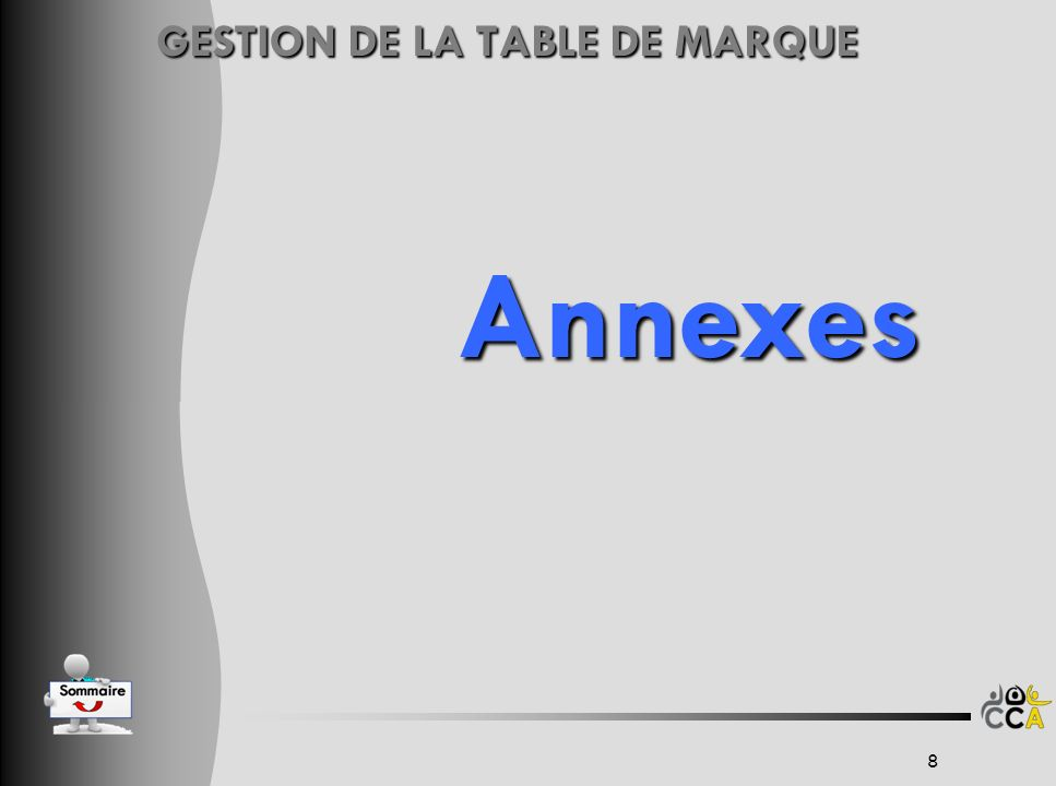 GESTION DE LA TABLE DE MARQUE GESTION DE LA TABLE DE MARQUE Annexes Annexes 8