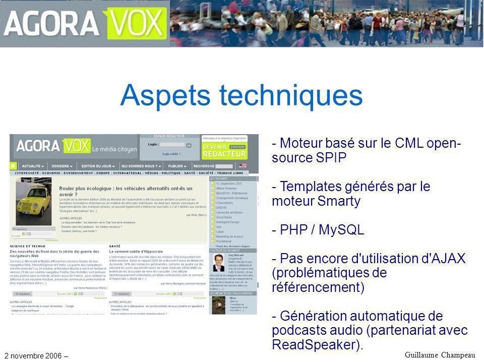 2 novembre 2006 – Guillaume Champeau Aspets techniques - Moteur basé sur le CML open- source SPIP - Templates générés par le moteur Smarty - PHP / MySQL - Pas encore d utilisation d AJAX (problématiques de référencement) - Génération automatique de podcasts audio (partenariat avec ReadSpeaker).