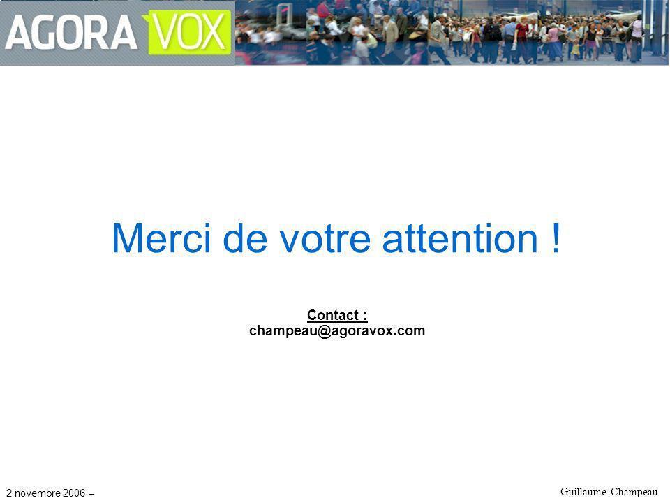 2 novembre 2006 – Guillaume Champeau Merci de votre attention ! Contact : champeau@agoravox.com