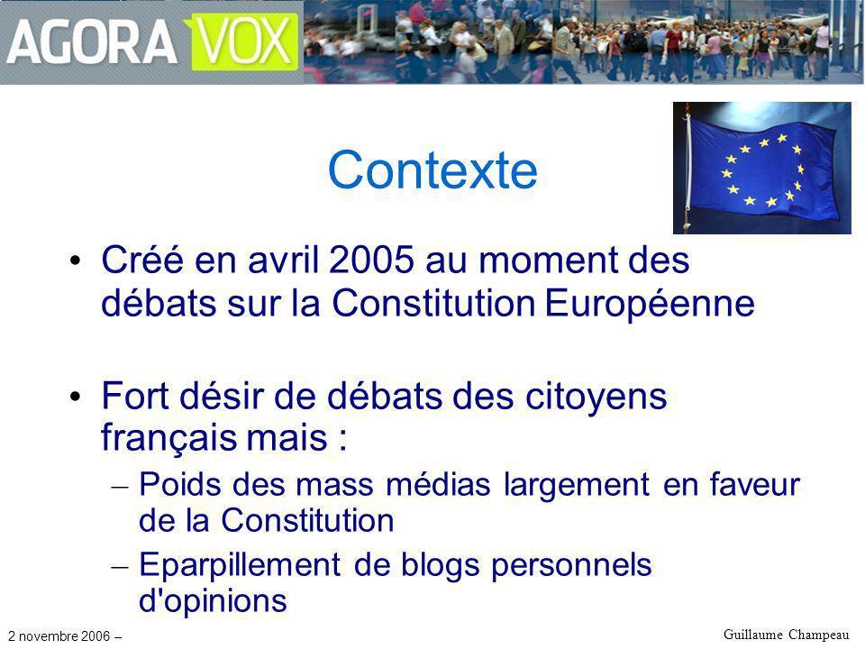 2 novembre 2006 – Guillaume Champeau Contexte Créé en avril 2005 au moment des débats sur la Constitution Européenne Fort désir de débats des citoyens français mais : – Poids des mass médias largement en faveur de la Constitution – Eparpillement de blogs personnels d opinions
