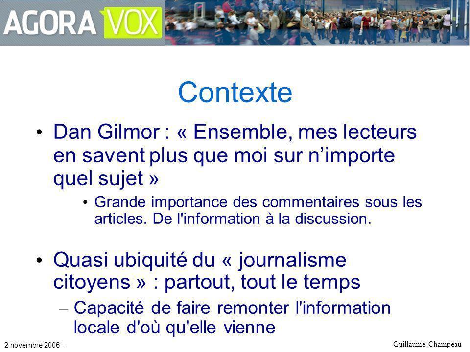 2 novembre 2006 – Guillaume Champeau Contexte Dan Gilmor : « Ensemble, mes lecteurs en savent plus que moi sur nimporte quel sujet » Grande importance des commentaires sous les articles.