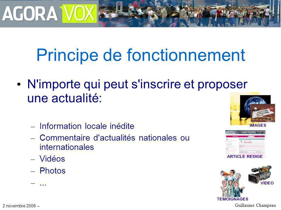 2 novembre 2006 – Guillaume Champeau Principe de fonctionnement N importe qui peut s inscrire et proposer une actualité: – Information locale inédite – Commentaire d actualités nationales ou internationales – Vidéos – Photos –...