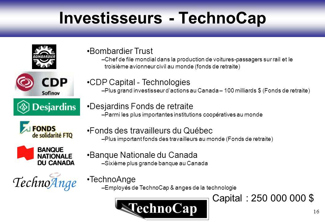 16 TechnoAnge –Employés de TechnoCap & anges de la technologie Investisseurs - TechnoCap Bombardier Trust –Chef de file mondial dans la production de