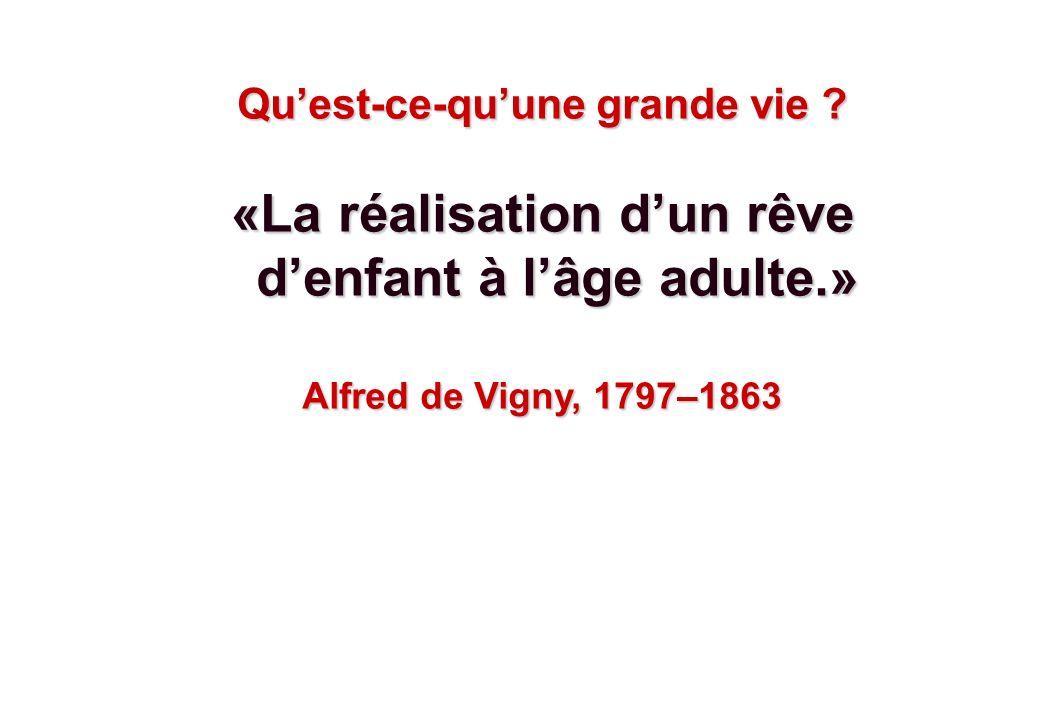 © J-P. Egger, H. Müller Quest-ce-quune grande vie ? «La réalisation dun rêve denfant à lâge adulte.» denfant à lâge adulte.» Alfred de Vigny, 1797–186