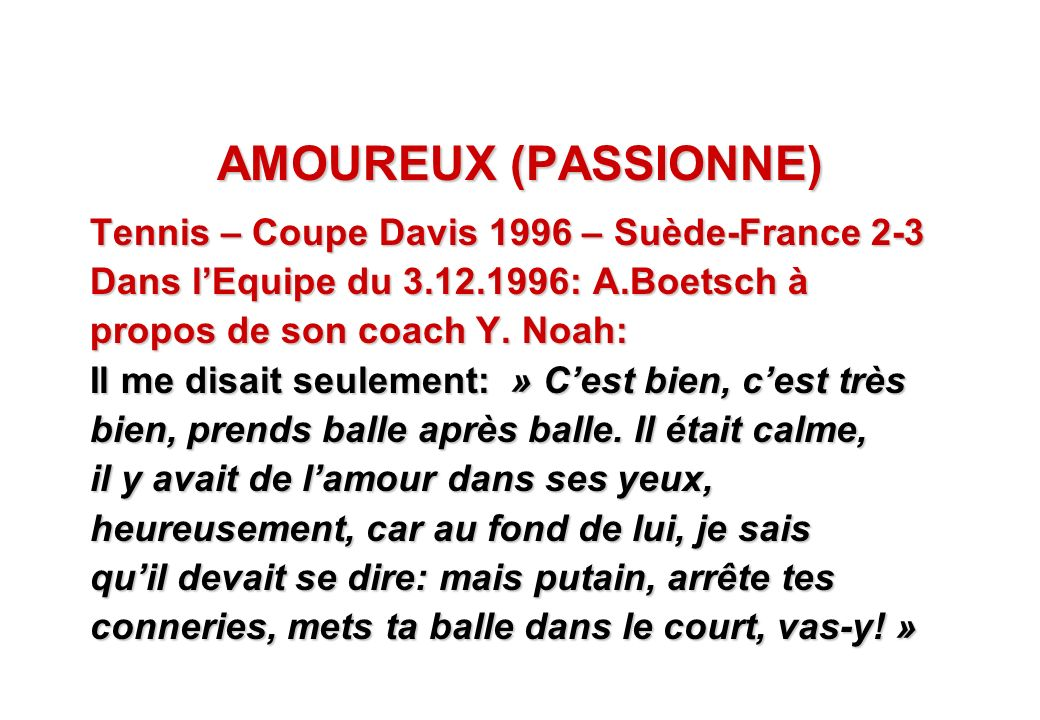 © J-P. Egger, H. Müller AMOUREUX (PASSIONNE) Tennis – Coupe Davis 1996 – Suède-France 2-3 Dans lEquipe du 3.12.1996: A.Boetsch à propos de son coach Y