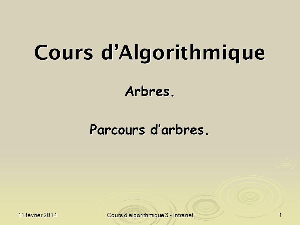 11 février 2014 Cours d'algorithmique 3 - Intranet 1 Cours dAlgorithmique Arbres. Parcours darbres.