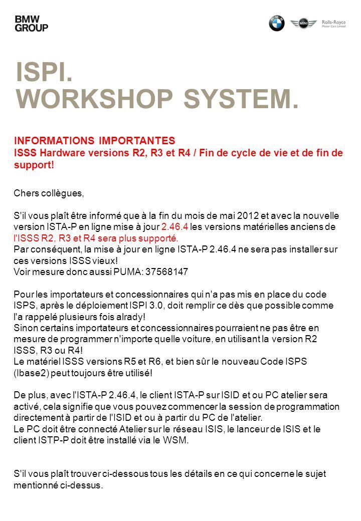 ISPI. WORKSHOP SYSTEM. INFORMATIONS IMPORTANTES ISSS Hardware versions R2, R3 et R4 / Fin de cycle de vie et de fin de support! Chers collègues, S'il