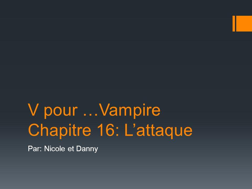 V pour …Vampire Chapitre 16: Lattaque Par: Nicole et Danny