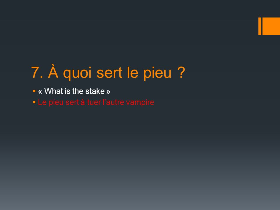 7. À quoi sert le pieu « What is the stake » Le pieu sert à tuer lautre vampire