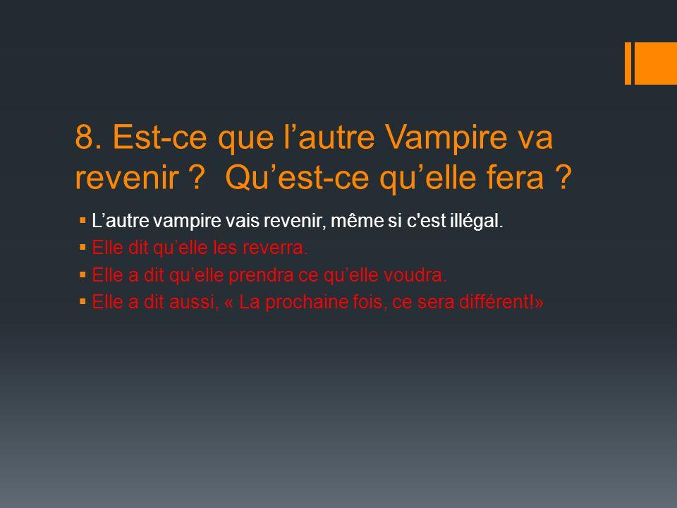 8. Est-ce que lautre Vampire va revenir . Quest-ce quelle fera .