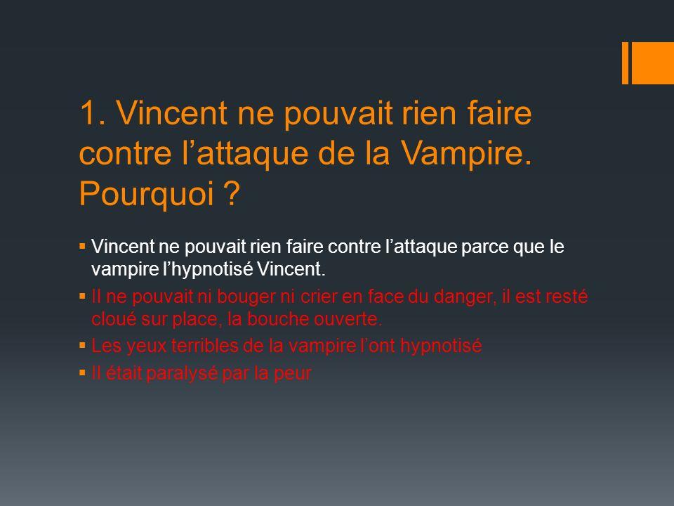 1. Vincent ne pouvait rien faire contre lattaque de la Vampire.