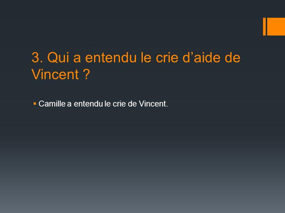 3. Qui a entendu le crie daide de Vincent ? Camille a entendu le crie de Vincent.