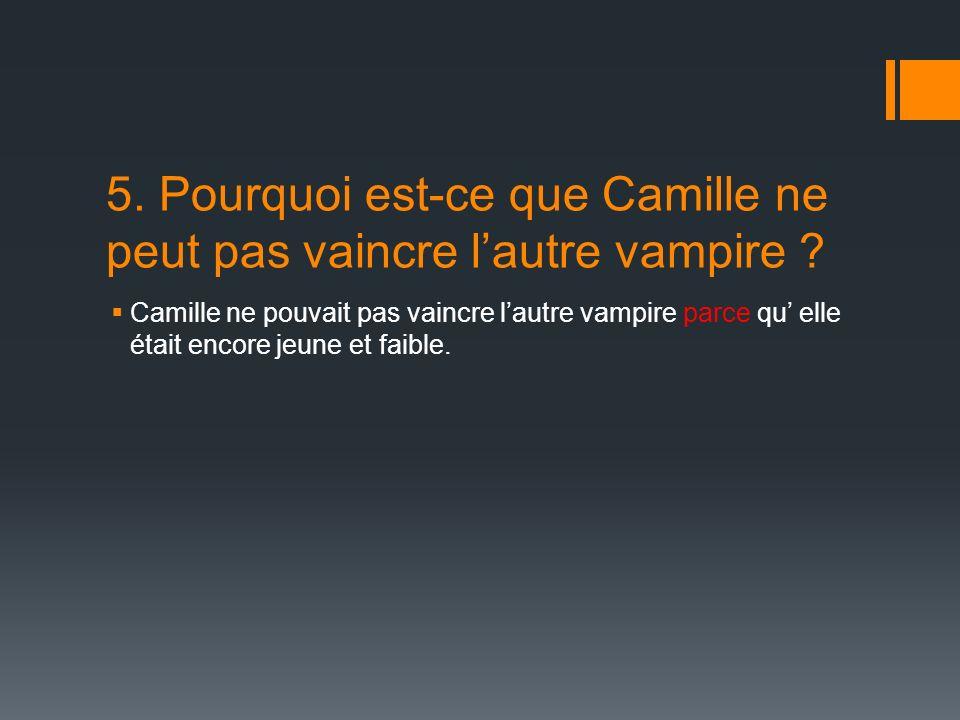 5. Pourquoi est-ce que Camille ne peut pas vaincre lautre vampire .